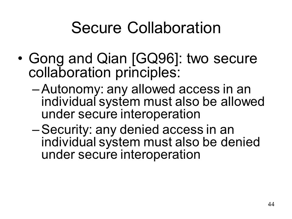Secure Collaboration Gong and Qian [GQ96]: two secure collaboration principles:
